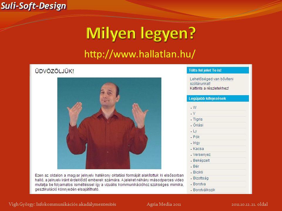 21. oldal Vigh György: Infokommunikációs akadálymentesítés Agria Media 2011 http://www.hallatlan.hu/ 2011.10.12.