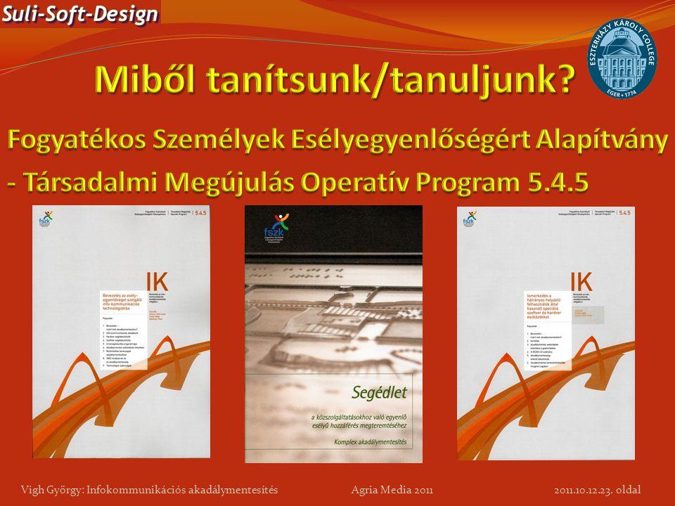 23. oldal Vigh György: Infokommunikációs akadálymentesítés Agria Media 2011 2011.10.12.