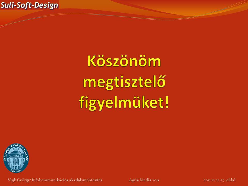 Vigh György: Infokommunikációs akadálymentesítés Agria Media 2011 27. oldal 2011.10.12.