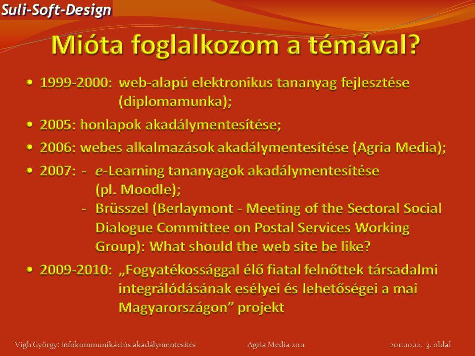 3. oldal Vigh György: Infokommunikációs akadálymentesítés Agria Media 2011 2011.10.12.