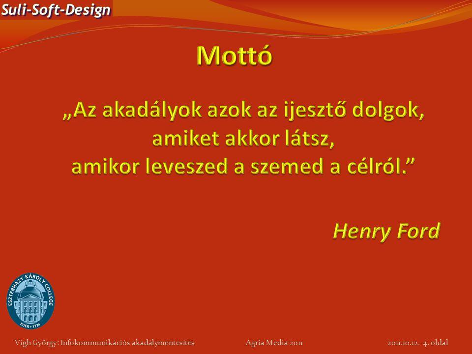 4. oldal Vigh György: Infokommunikációs akadálymentesítés Agria Media 2011 2011.10.12.