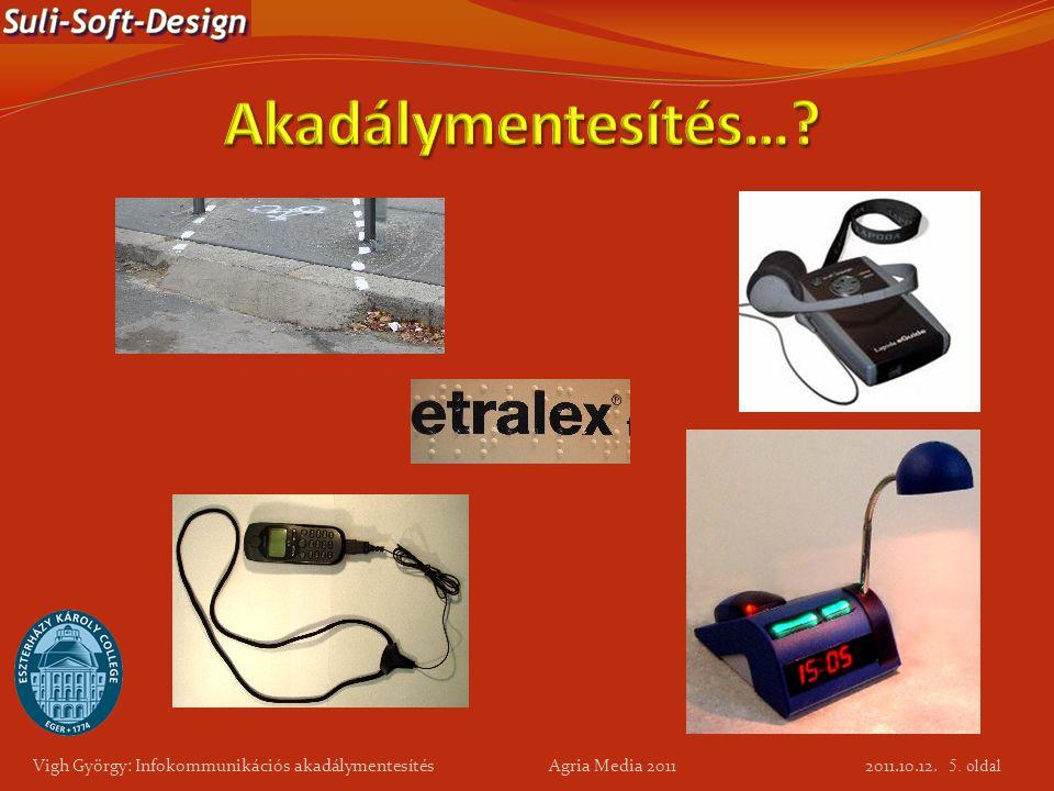 5. oldal Vigh György: Infokommunikációs akadálymentesítés Agria Media 2011 2011.10.12.