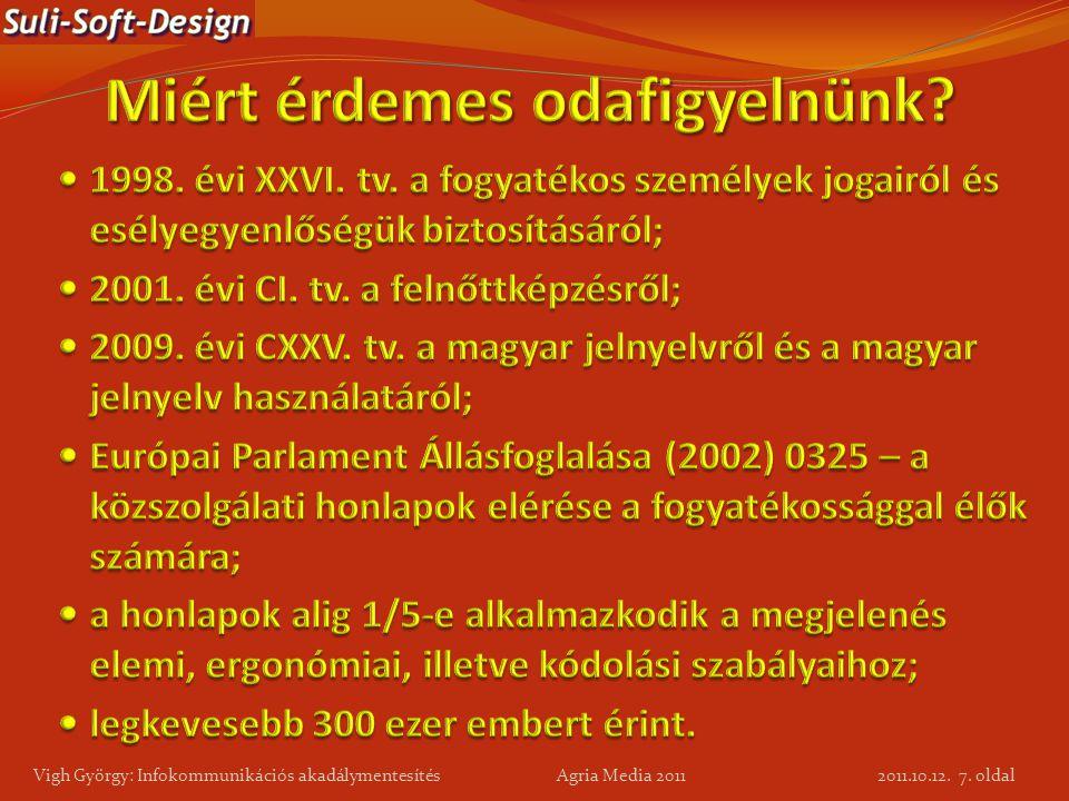 7. oldal Vigh György: Infokommunikációs akadálymentesítés Agria Media 2011 2011.10.12.
