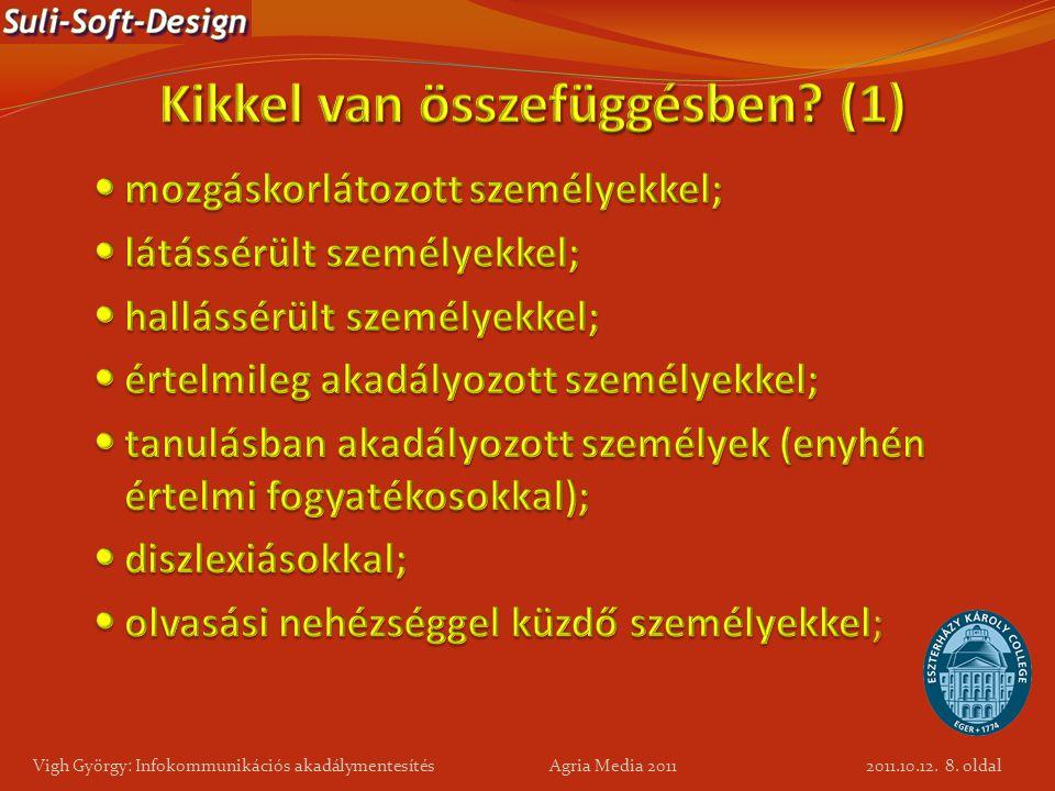 8. oldal Vigh György: Infokommunikációs akadálymentesítés Agria Media 2011 2011.10.12.