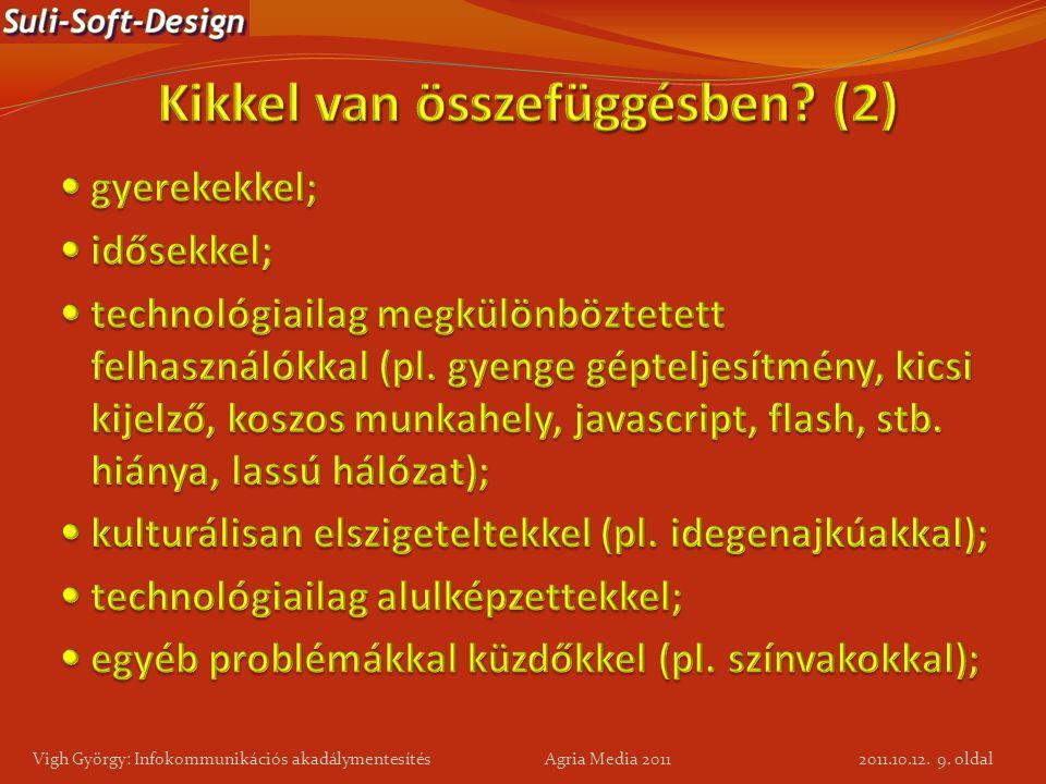 9. oldal Vigh György: Infokommunikációs akadálymentesítés Agria Media 2011 2011.10.12.