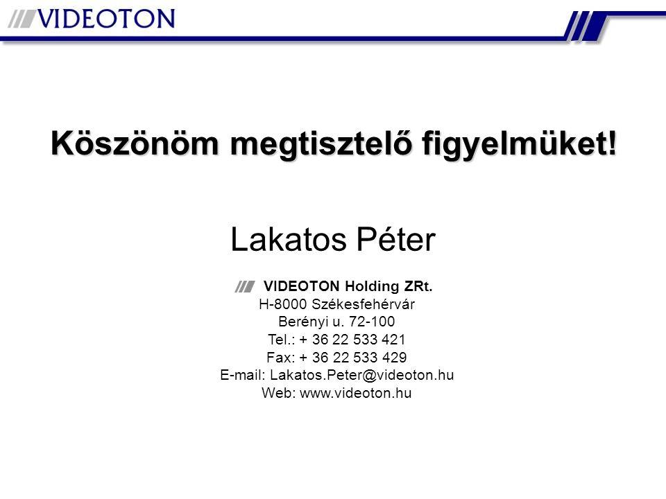 Köszönöm megtisztelő figyelmüket! VIDEOTON Holding ZRt. H-8000 Székesfehérvár Berényi u. 72-100 Tel.: + 36 22 533 421 Fax: + 36 22 533 429 E-mail: Lak