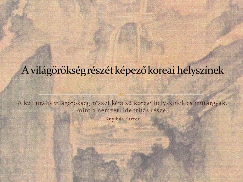A kulturális világörökség részét képező koreai helyszínek és műtárgyak, mint a nemzeti identitás részei Knyihár Eszter