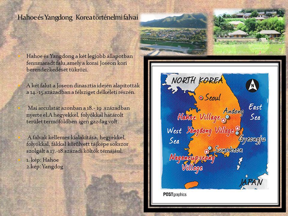  Hahoe és Yangdong a két legjobb állapotban fennmaradt falu,amely a korai Joseon kori berendezkedését tükrözi.  A két falut a Joseon dinasztia idejé