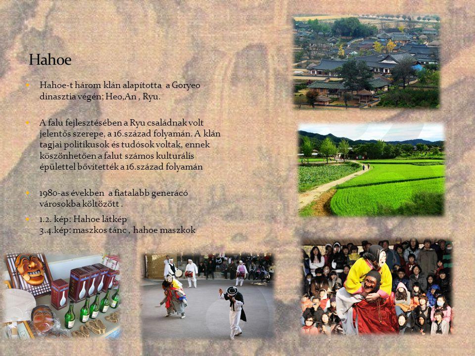  Hahoe-t három klán alapította a Goryeo dinasztia végén; Heo,An, Ryu.  A falu fejlesztésében a Ryu családnak volt jelentős szerepe, a 16.század foly