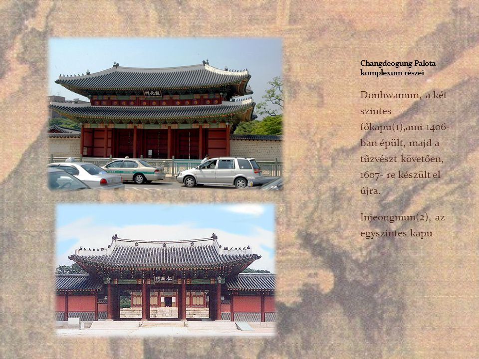 Donhwamun, a két szintes főkapu(1),ami 1406- ban épült, majd a tűzvészt követően, 1607- re készült el újra. Injeongmun(2), az egyszintes kapu