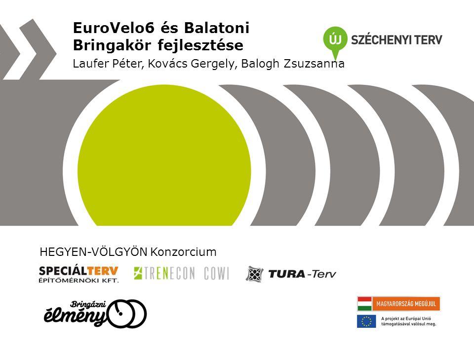 EuroVelo6 és Balatoni Bringakör fejlesztése Laufer Péter, Kovács Gergely, Balogh Zsuzsanna HEGYEN-VÖLGYÖN Konzorcium