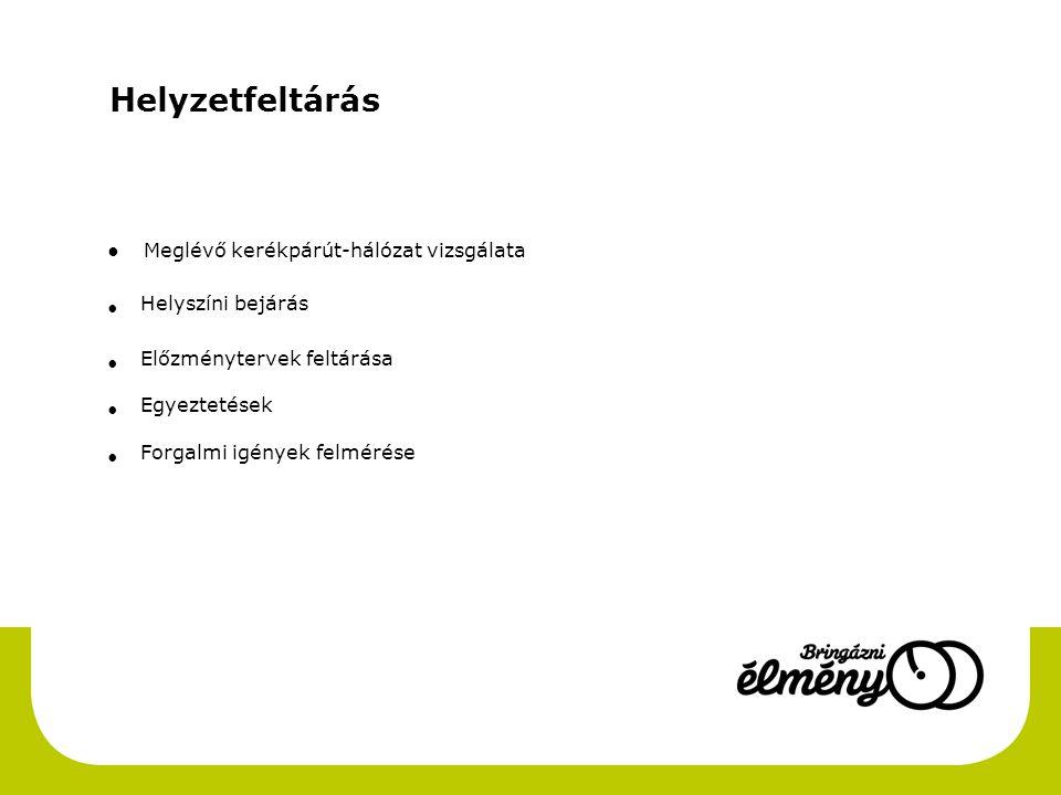 Helyzetfeltárás ● Meglévő kerékpárút-hálózat vizsgálata • Helyszíni bejárás • Előzménytervek feltárása • Egyeztetések • Forgalmi igények felmérése