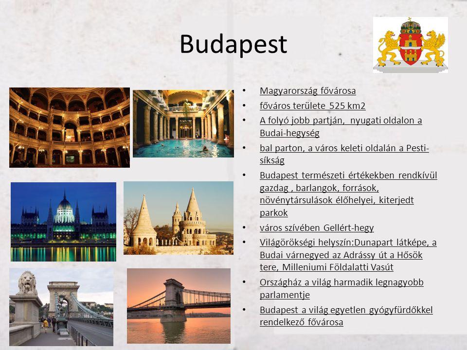 Budapest • Magyarország fővárosa • főváros területe 525 km2 • A folyó jobb partján, nyugati oldalon a Budai-hegység • bal parton, a város keleti oldal