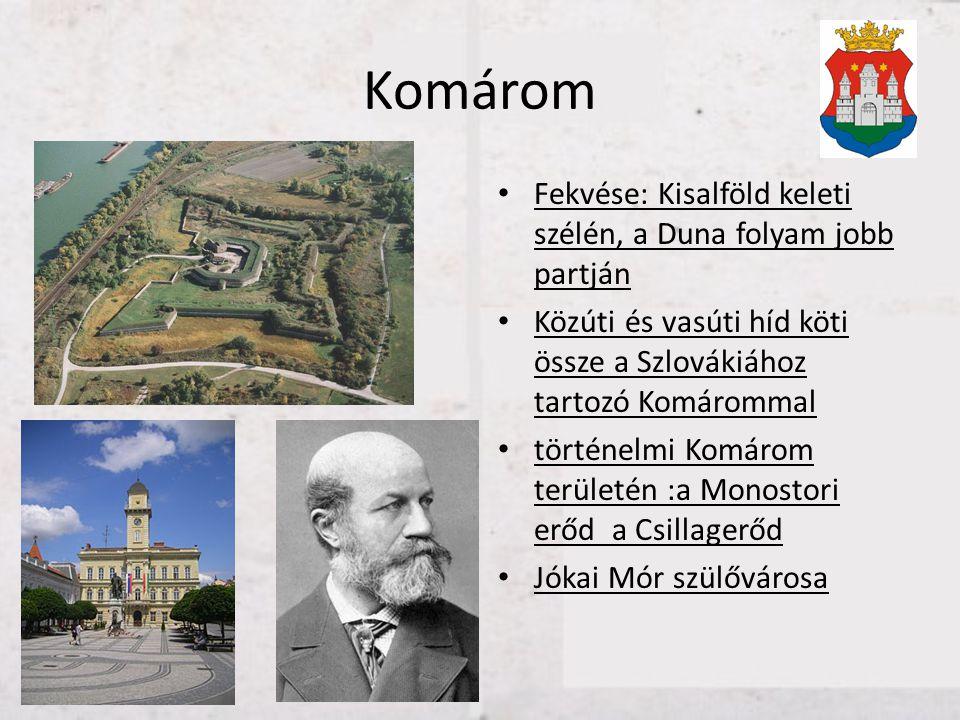 Komárom • Fekvése: Kisalföld keleti szélén, a Duna folyam jobb partján • Közúti és vasúti híd köti össze a Szlovákiához tartozó Komárommal • történelm