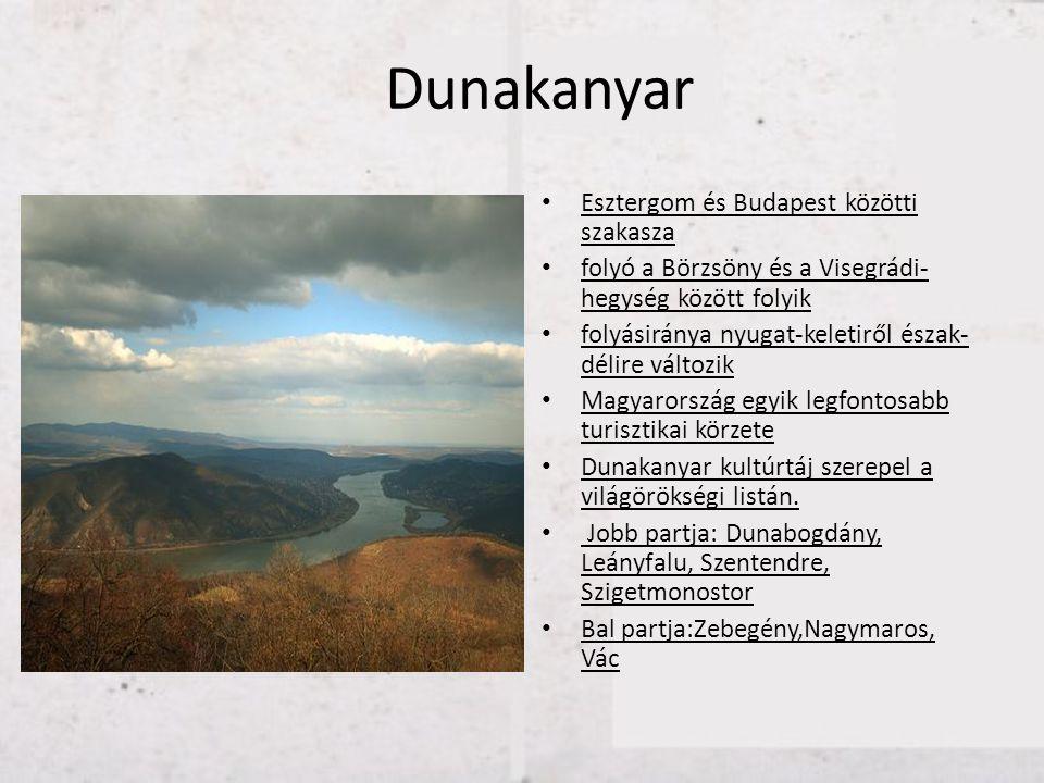 Dunakanyar • Esztergom és Budapest közötti szakasza • folyó a Börzsöny és a Visegrádi- hegység között folyik • folyásiránya nyugat-keletiről észak- dé