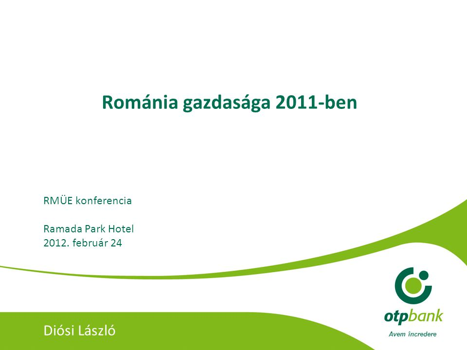 Avem încredere Románia gazdasága 2011-ben RMÜE konferencia Ramada Park Hotel 2012.