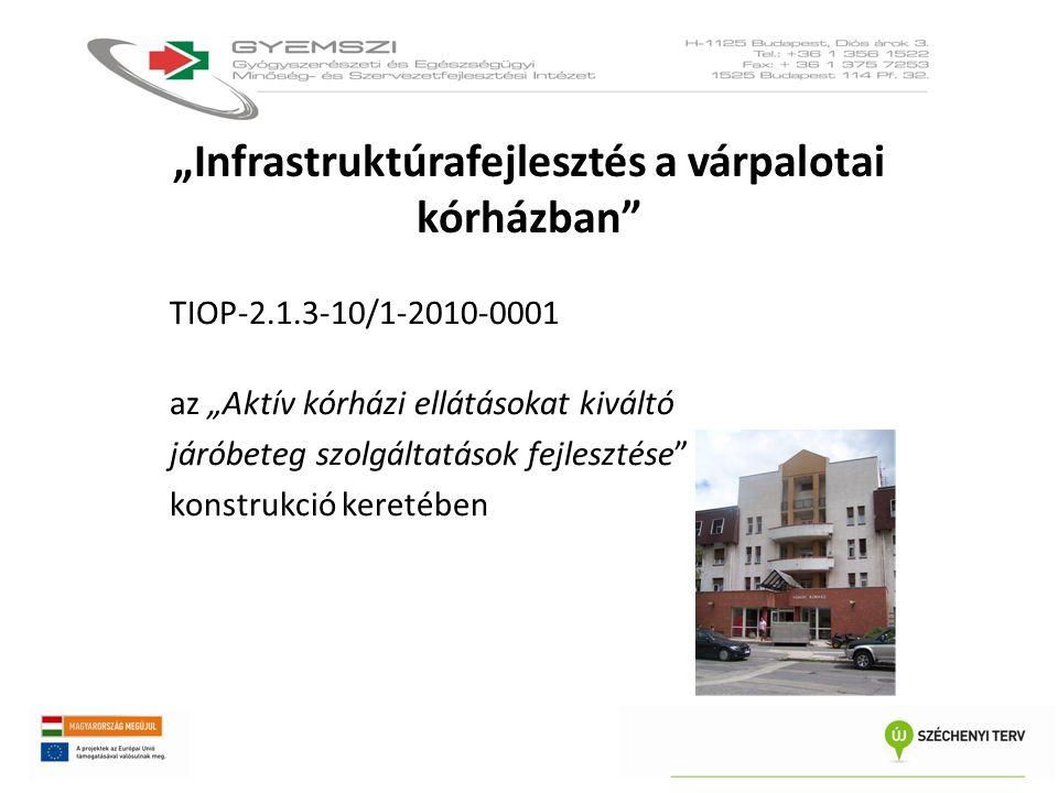 """""""Infrastruktúrafejlesztés a várpalotai kórházban"""" TIOP-2.1.3-10/1-2010-0001 az """"Aktív kórházi ellátásokat kiváltó járóbeteg szolgáltatások fejlesztése"""