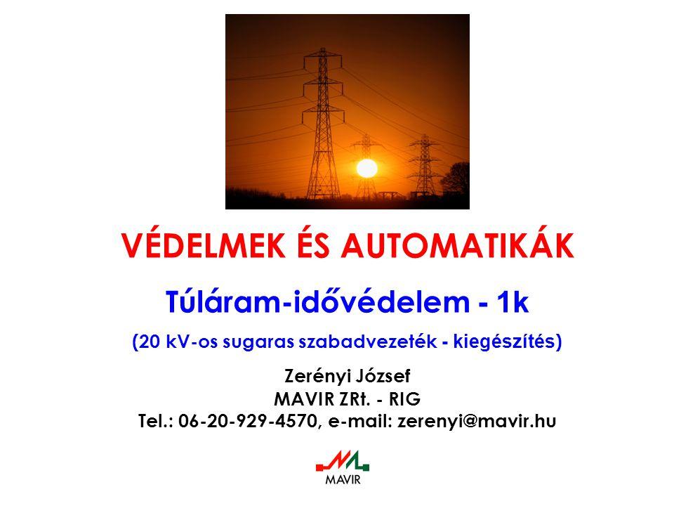VÉDELMEK ÉS AUTOMATIKÁK Túláram-idővédelem - 1k (20 kV-os sugaras szabadvezeték - kiegészítés ) Zerényi József MAVIR ZRt. - RIG Tel.: 06-20-929-4570,