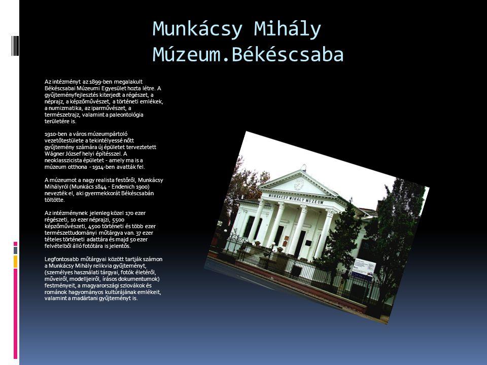 Munkácsy Mihály Múzeum.Békéscsaba Az intézményt az 1899-ben megalakult Békéscsabai Múzeumi Egyesület hozta létre. A gyűjteményfejlesztés kiterjedt a r