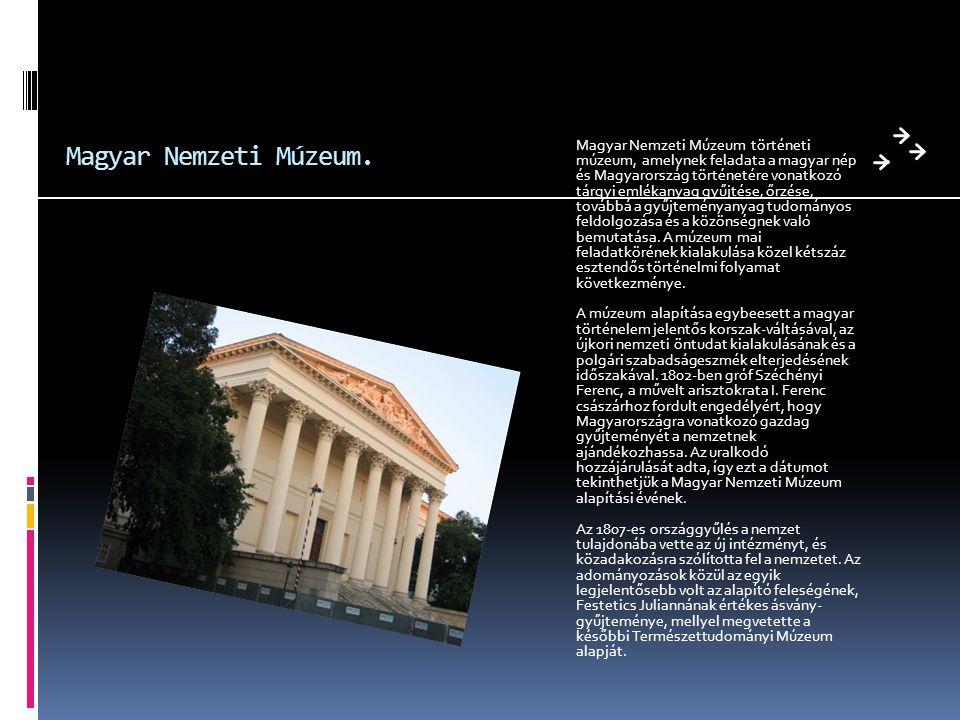 Magyar Nemzeti Múzeum. Magyar Nemzeti Múzeum történeti múzeum, amelynek feladata a magyar nép és Magyarország történetére vonatkozó tárgyi emlékanyag