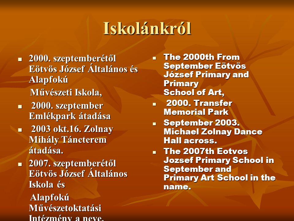 Iskolánkról  2000. szeptemberétől Eötvös József Általános és Alapfokú Művészeti Iskola, Művészeti Iskola,  2000. szeptember Emlékpark átadása  2003