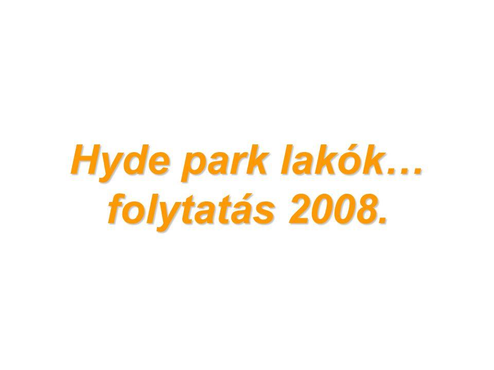 Hyde park lakók… folytatás 2008.