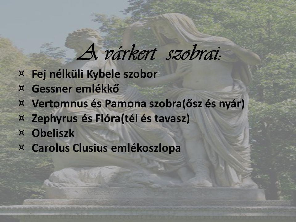 A várkert szobrai: ¤ Fej nélküli Kybele szobor ¤ Gessner emlékkő ¤ Vertomnus és Pamona szobra(ősz és nyár) ¤ Zephyrus és Flóra(tél és tavasz) ¤ Obelis