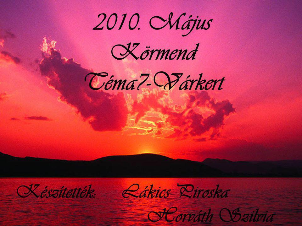 2010. Május Körmend Téma7-Várkert Készítették: Lákics Piroska Horváth Szilvia