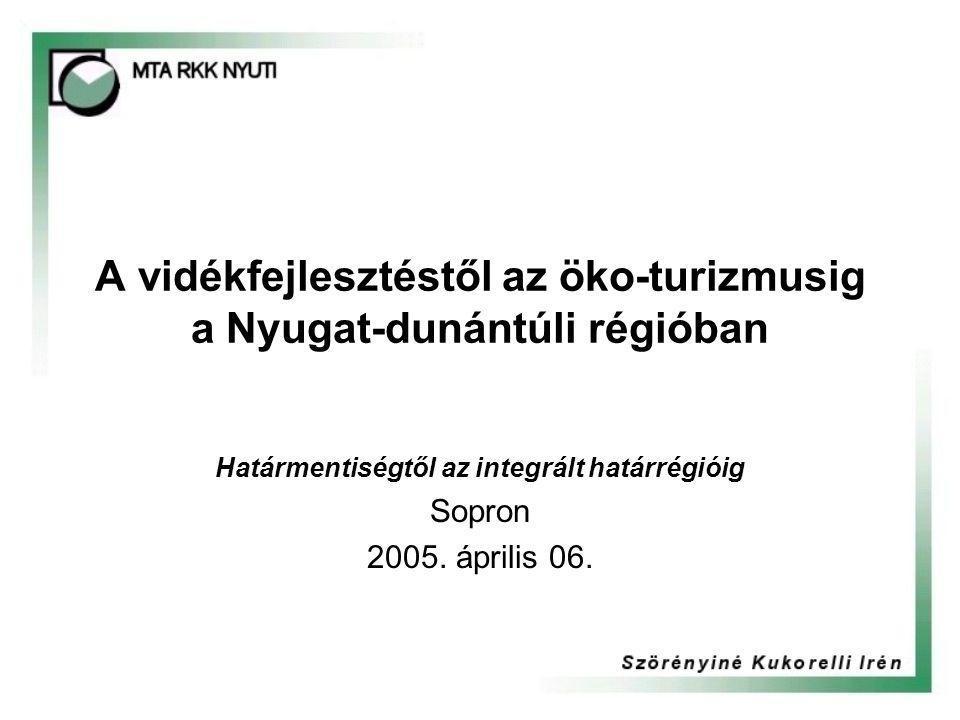 A vidékfejlesztéstől az öko-turizmusig a Nyugat-dunántúli régióban Határmentiségtől az integrált határrégióig Sopron 2005.