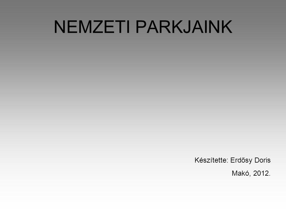 NEMZETI PARKJAINK Készítette: Erdősy Doris Makó, 2012.