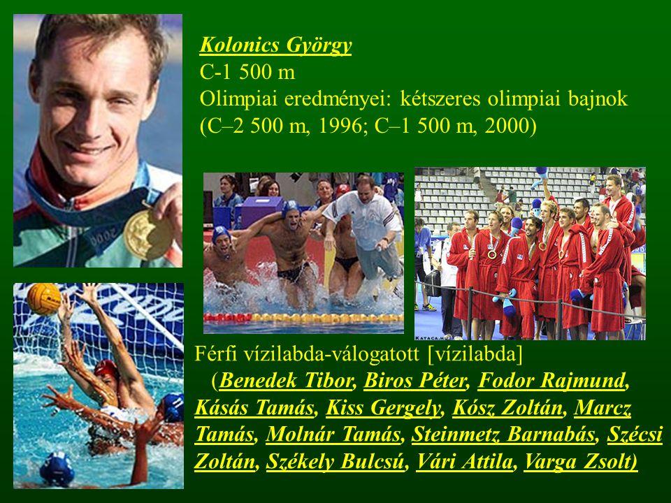 Kolonics György C-1 500 m Olimpiai eredményei: kétszeres olimpiai bajnok (C–2 500 m, 1996; C–1 500 m, 2000) Férfi vízilabda-válogatott [vízilabda] (Be