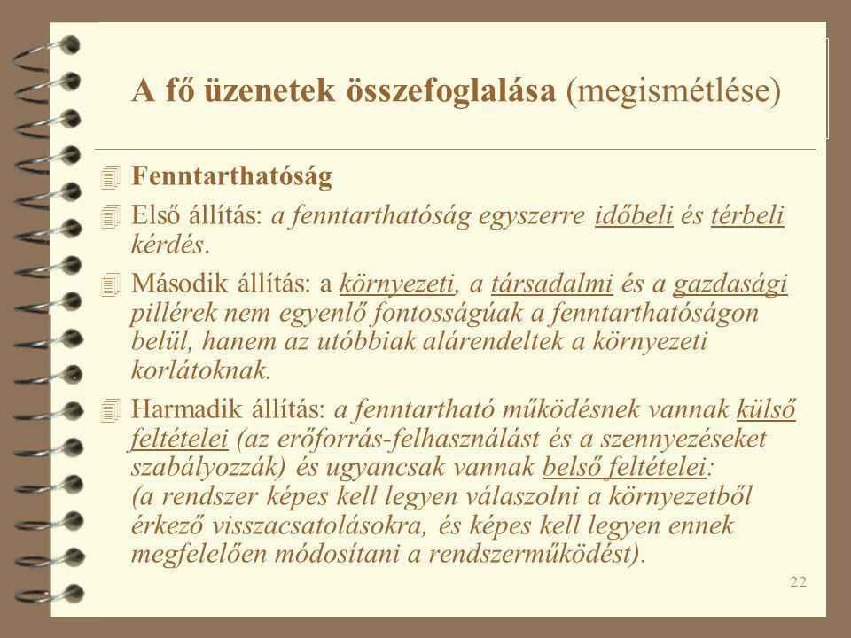 22 A fő üzenetek összefoglalása (megismétlése) 4 Fenntarthatóság 4 Első állítás: a fenntarthatóság egyszerre időbeli és térbeli kérdés.
