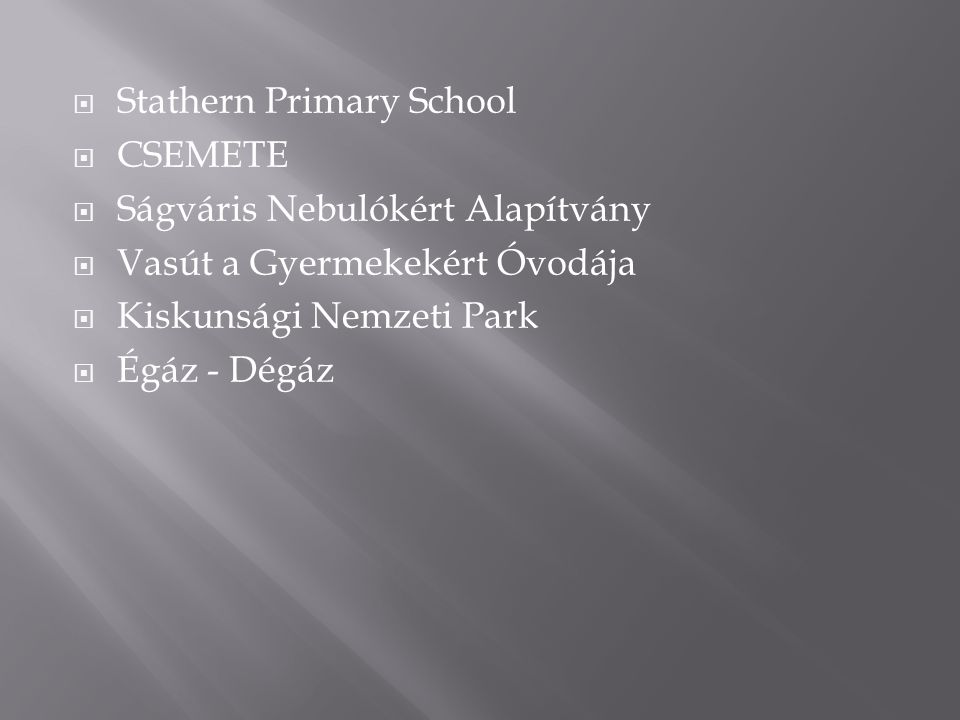  Stathern Primary School  CSEMETE  Ságváris Nebulókért Alapítvány  Vasút a Gyermekekért Óvodája  Kiskunsági Nemzeti Park  Égáz - Dégáz