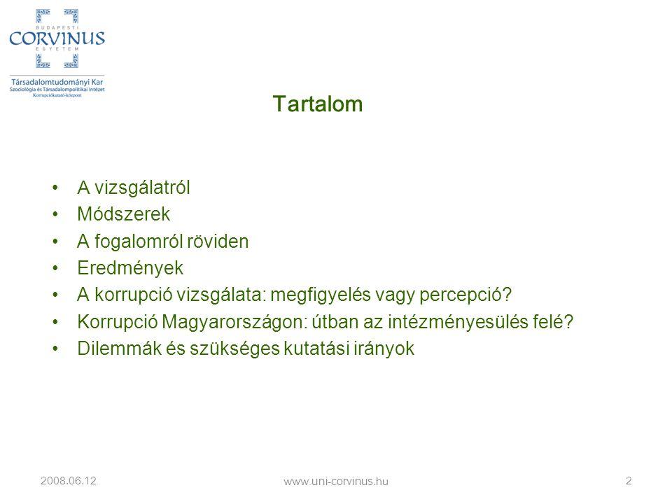•A vizsgálatról •Módszerek •A fogalomról röviden •Eredmények •A korrupció vizsgálata: megfigyelés vagy percepció? •Korrupció Magyarországon: útban az