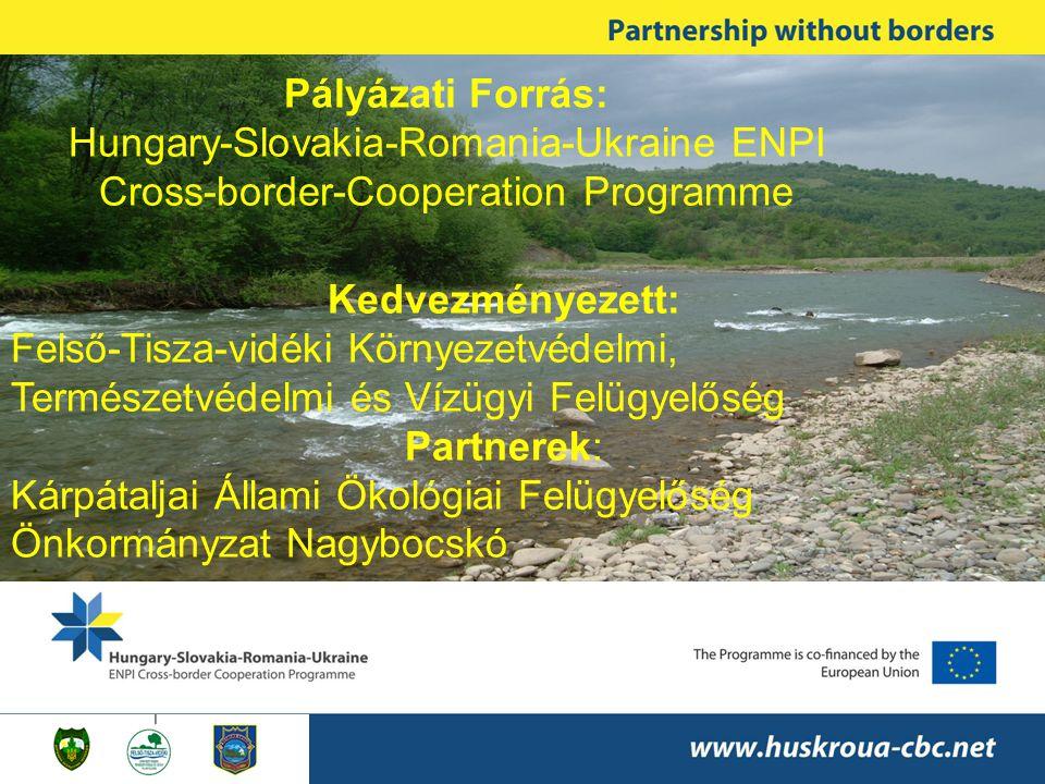 Pályázati Forrás: Hungary-Slovakia-Romania-Ukraine ENPI Cross-border-Cooperation Programme Kedvezményezett: Felső-Tisza-vidéki Környezetvédelmi, Természetvédelmi és Vízügyi Felügyelőség Partnerek: Kárpátaljai Állami Ökológiai Felügyelőség Önkormányzat Nagybocskó