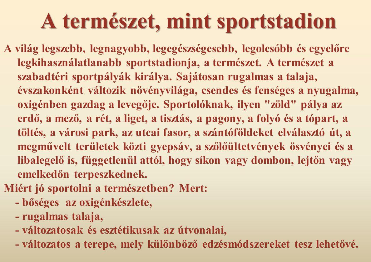A természet, mint sportstadion A világ legszebb, legnagyobb, legegészségesebb, legolcsóbb és egyelőre legkihasználatlanabb sportstadionja, a természet