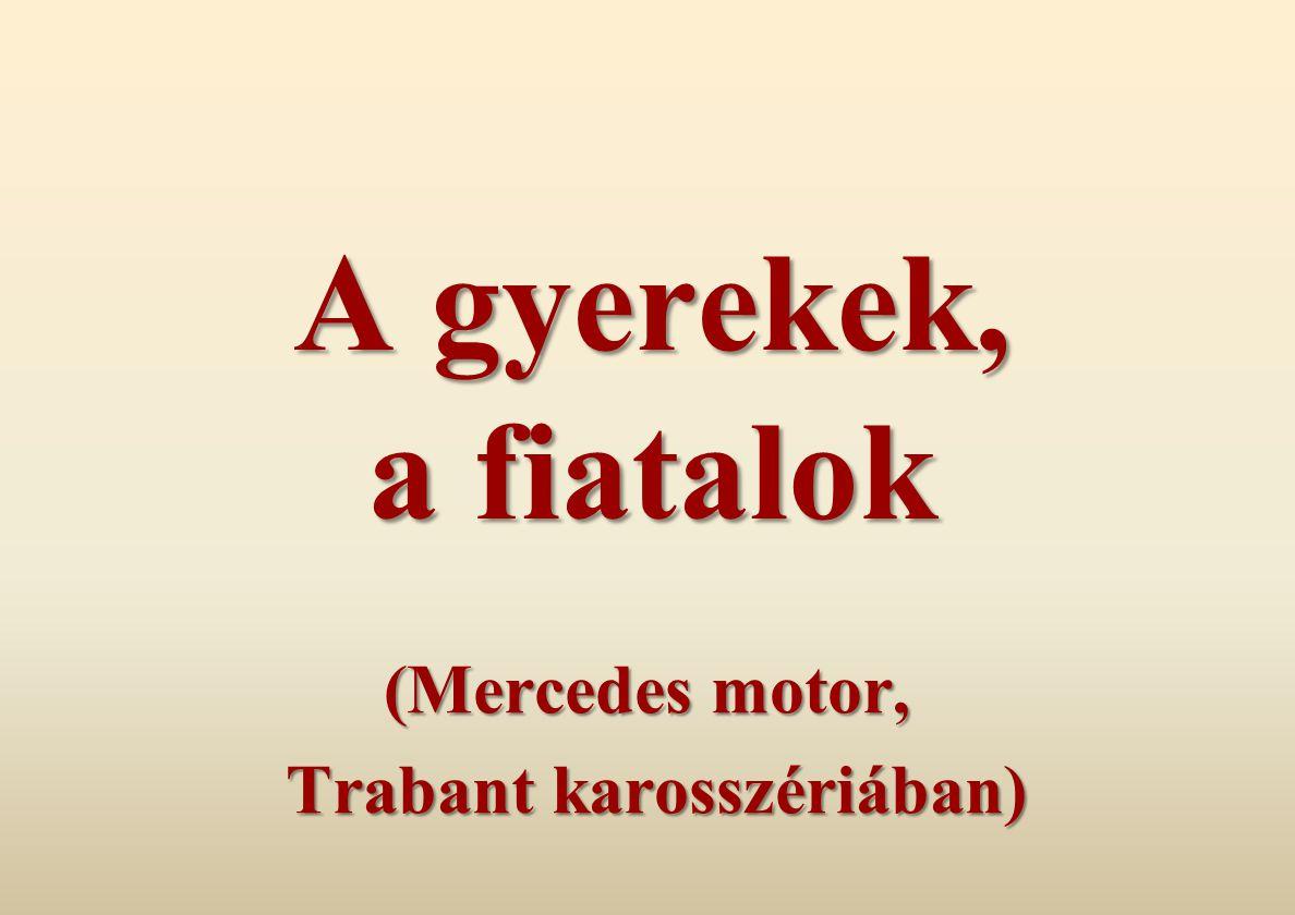 A gyerekek, a fiatalok (Mercedes motor, Trabant karosszériában) Trabant karosszériában)