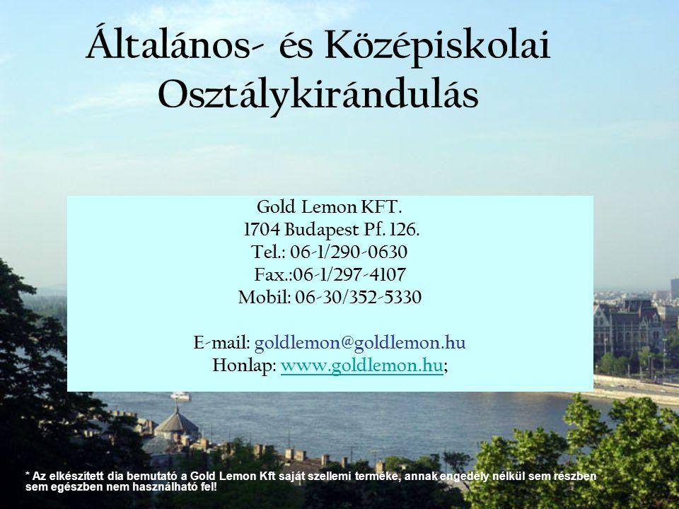 Általános- és Középiskolai Osztálykirándulás Gold Lemon KFT. 1704 Budapest Pf. 126. Tel.: 06-1/290-0630 Fax.:06-1/297-4107 Mobil: 06-30/352-5330 E-mai
