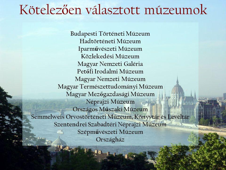 Kötelez ő en választott múzeumok Budapesti Történeti Múzeum Hadtörténeti Múzeum Iparm ű vészeti Múzeum Közlekedési Múzeum Magyar Nemzeti Galéria Pet ő