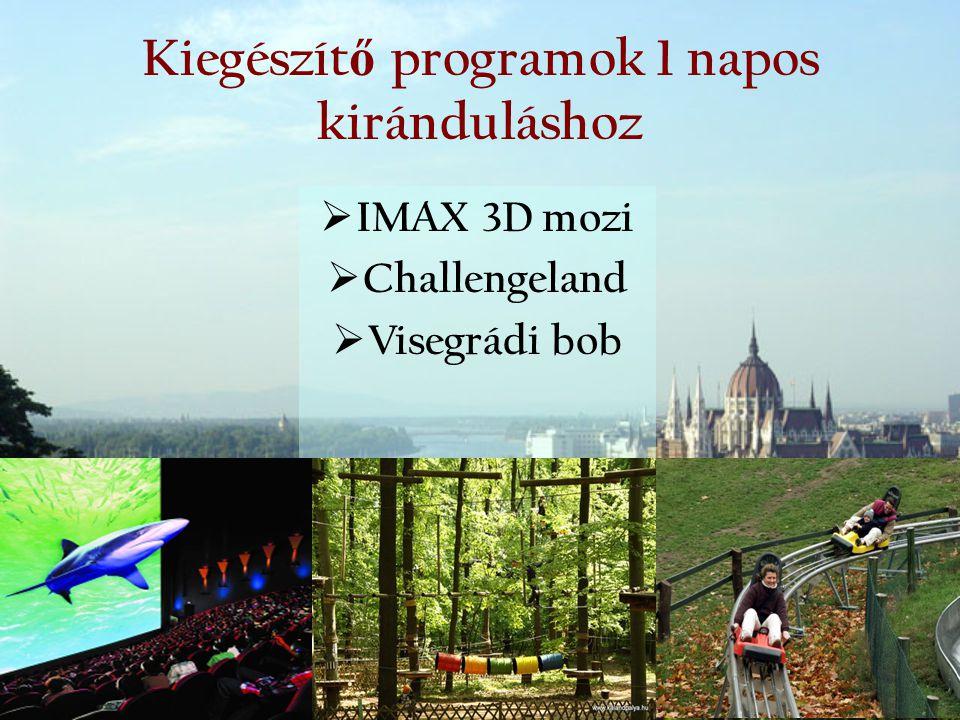 Kiegészít ő programok 1 napos kiránduláshoz  IMAX 3D mozi  Challengeland  Visegrádi bob