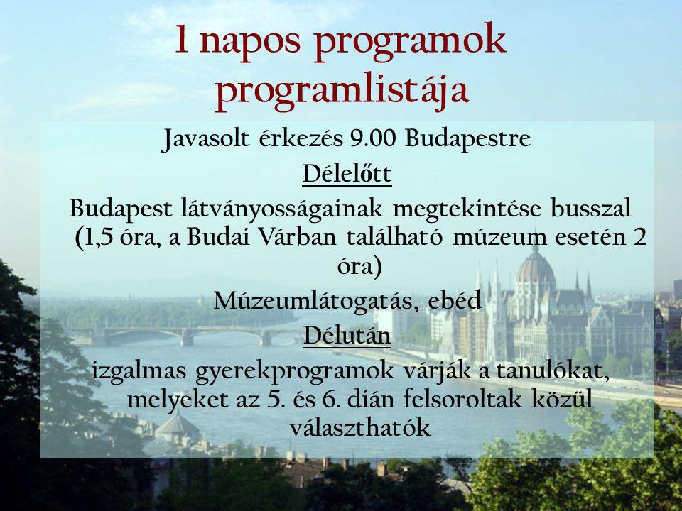 1 napos programok programlistája Javasolt érkezés 9.00 Budapestre Délel ő tt Budapest látványosságainak megtekintése busszal (1,5 óra, a Budai Várban