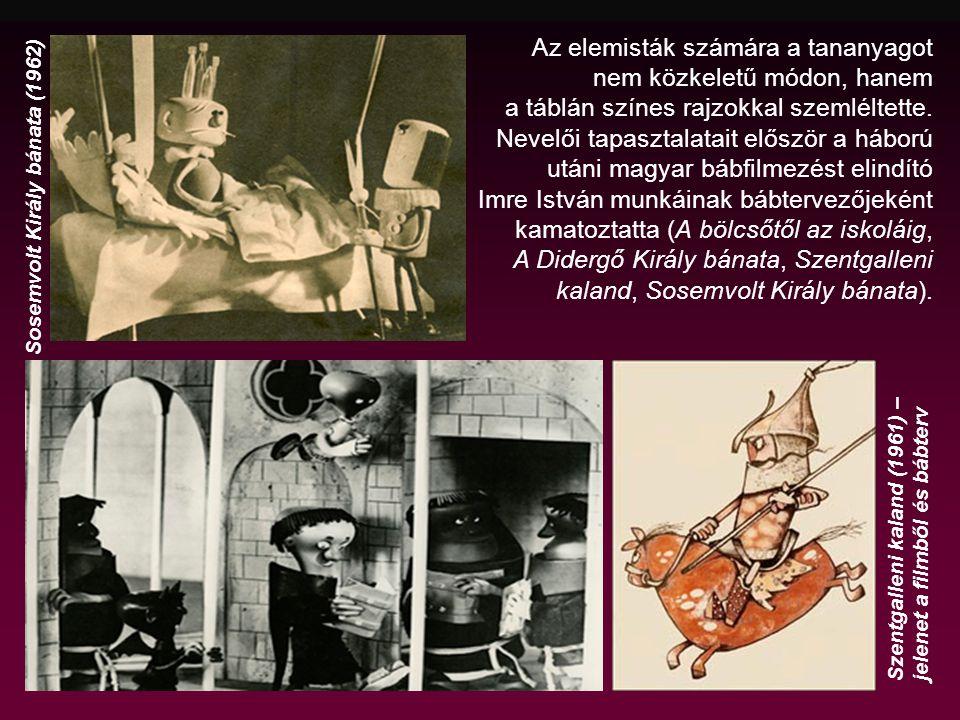 Saját bevallása szerint legsike- rültebb és számára legkedve- sebb, egyedi bábterve a Szentgalleni kalandhoz készített hengertömb formájú bumfordi szerzetes- és lovag- karakterek voltak.
