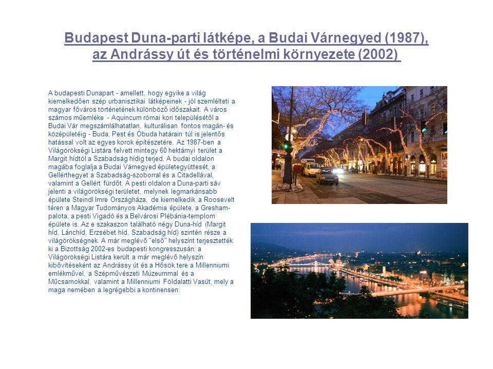 Budapest Duna-parti látképe, a Budai Várnegyed (1987), az Andrássy út és történelmi környezete (2002) A budapesti Dunapart - amellett, hogy egyike a v