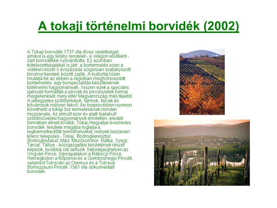 A tokaji történelmi borvidék (2002) A Tokaji borvidék 1737 óta élvez védettséget, amikor is egy királyi rendelet - a világon elsőként - zárt borvidékk