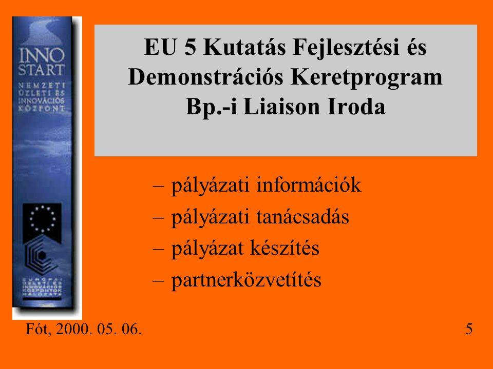 EU 5 Kutatás Fejlesztési és Demonstrációs Keretprogram Bp.-i Liaison Iroda –pályázati információk –pályázati tanácsadás –pályázat készítés –partnerközvetítés Fót, 2000.