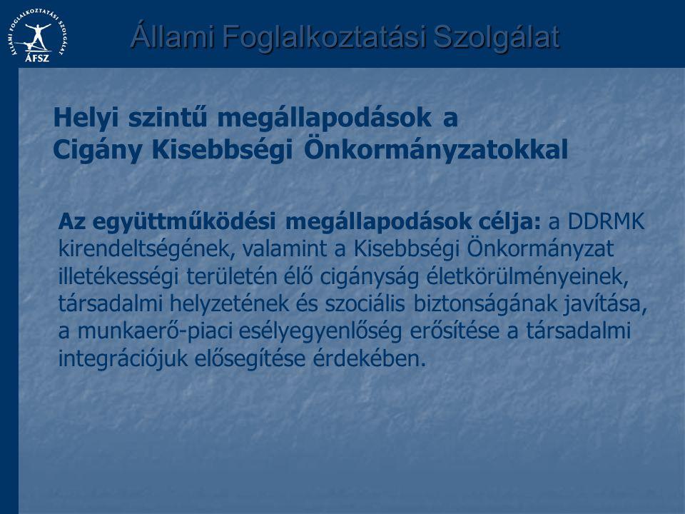 Állami Foglalkoztatási Szolgálat Helyi szintű megállapodások a Cigány Kisebbségi Önkormányzatokkal Az együttműködési megállapodások célja: a DDRMK kir