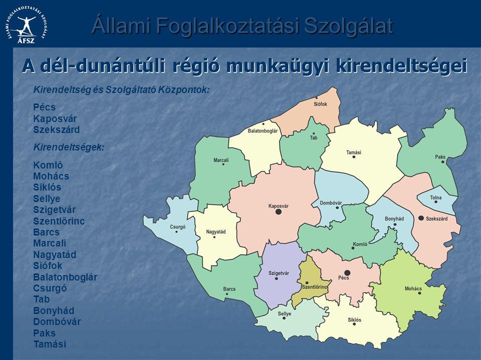 Állami Foglalkoztatási Szolgálat A dél-dunántúli régió munkaügyi kirendeltségei Kirendeltség és Szolgáltató Központok: Pécs Kaposvár Szekszárd Kirende