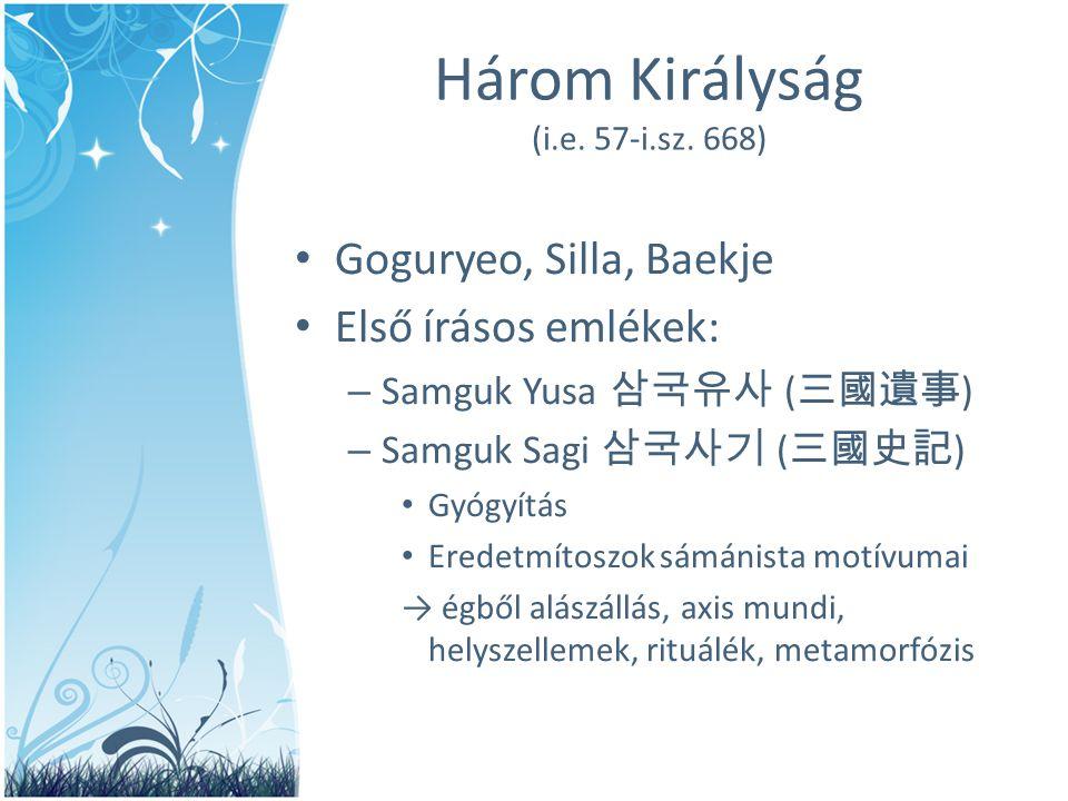 Három Királyság (i.e. 57-i.sz. 668) • Goguryeo, Silla, Baekje • Első írásos emlékek: – Samguk Yusa 삼국유사 ( 三國遺事 ) – Samguk Sagi 삼국사기 ( 三國史記 ) • Gyógyít