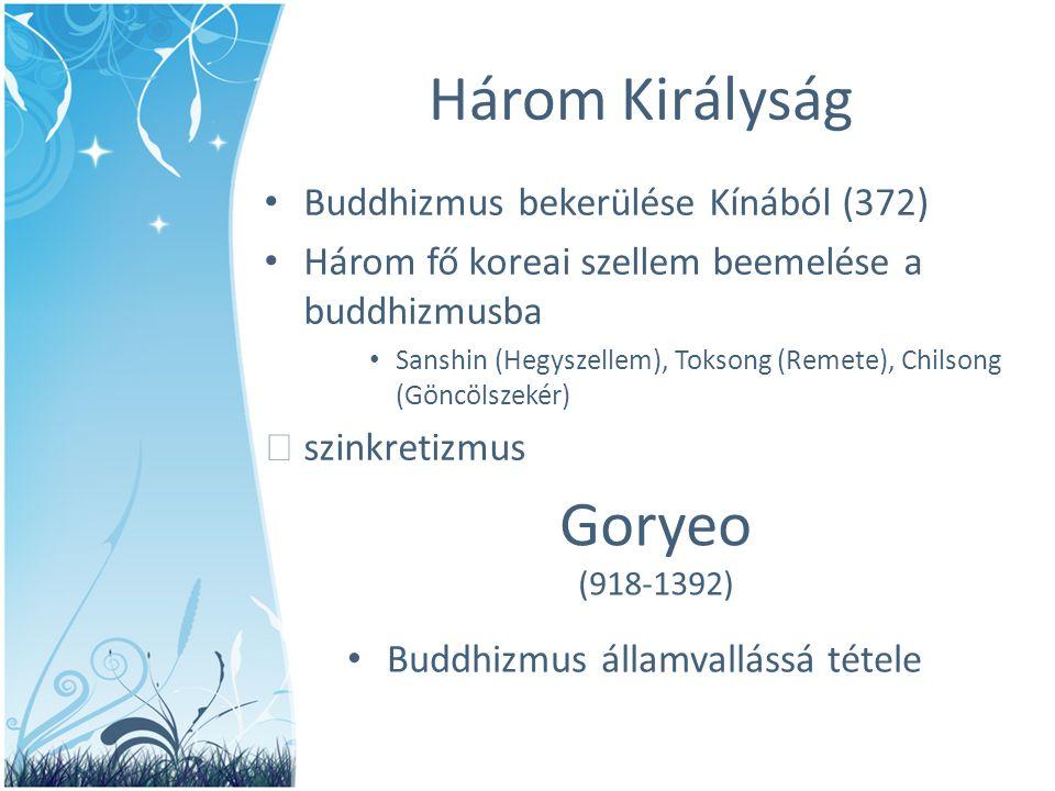Három Királyság • Buddhizmus bekerülése Kínából (372) • Három fő koreai szellem beemelése a buddhizmusba • Sanshin (Hegyszellem), Toksong (Remete), Ch