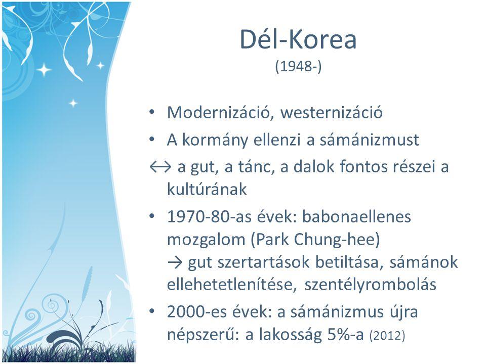 Dél-Korea (1948-) • Modernizáció, westernizáció • A kormány ellenzi a sámánizmust ↔ a gut, a tánc, a dalok fontos részei a kultúrának • 1970-80-as éve